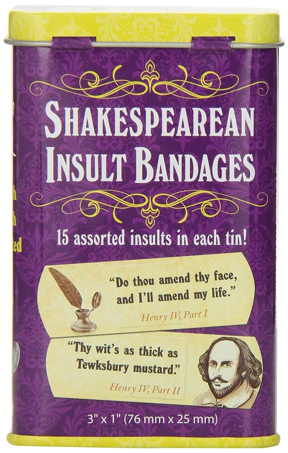 "A box of the bandages with examples on them like ""Do thou amend they face and I'll amend my life"" and ""Thy wit's as thick as Tewksbury mustard"""