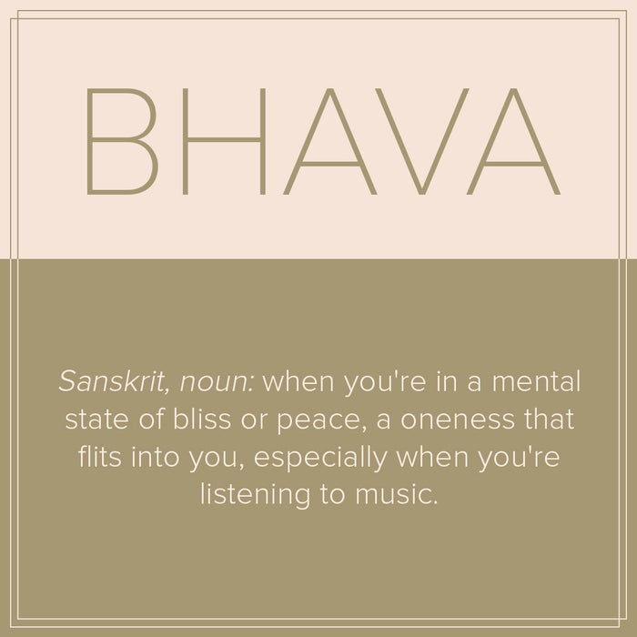 Sanskrit, noun: When you're in a mental state of bliss or peace, a oneness that flits into you, especially when you're listening to music.
