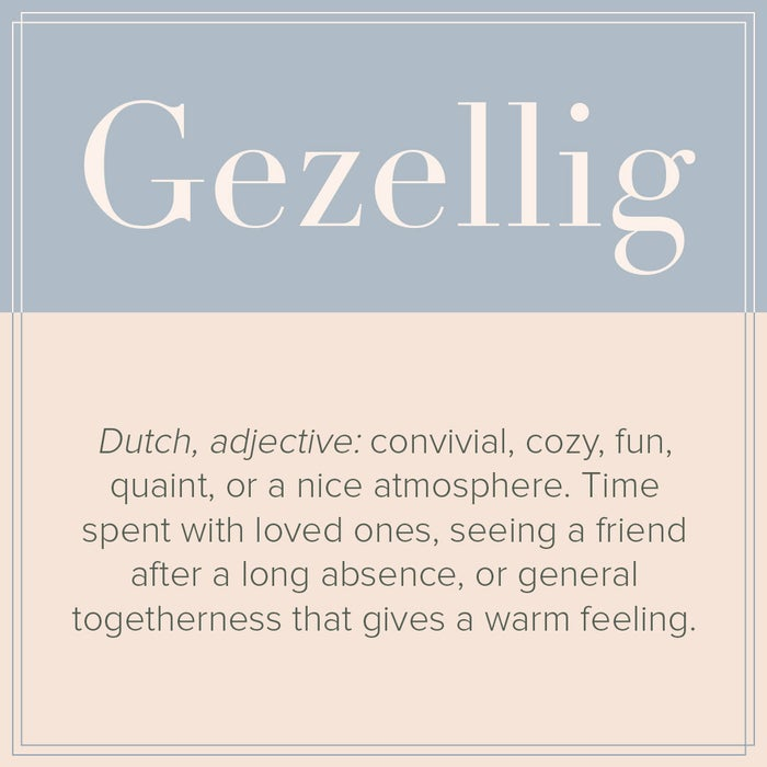 Dutch, adjective: Convivial, cozy, fun, quaint, or a nice atmosphere. Time spent with loved ones, seeing a friend after a long absence, or general togetherness that gives a warm feeling.