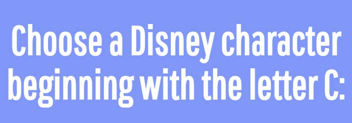 Choose a Disney character beginning with the letter C: