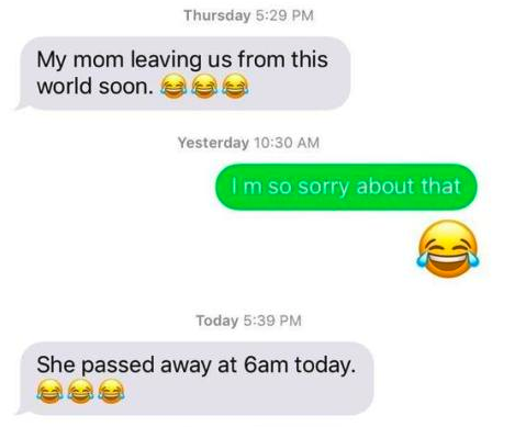 old person using the laughing crying emoji instead of a crying emoji when talking about someone passing away