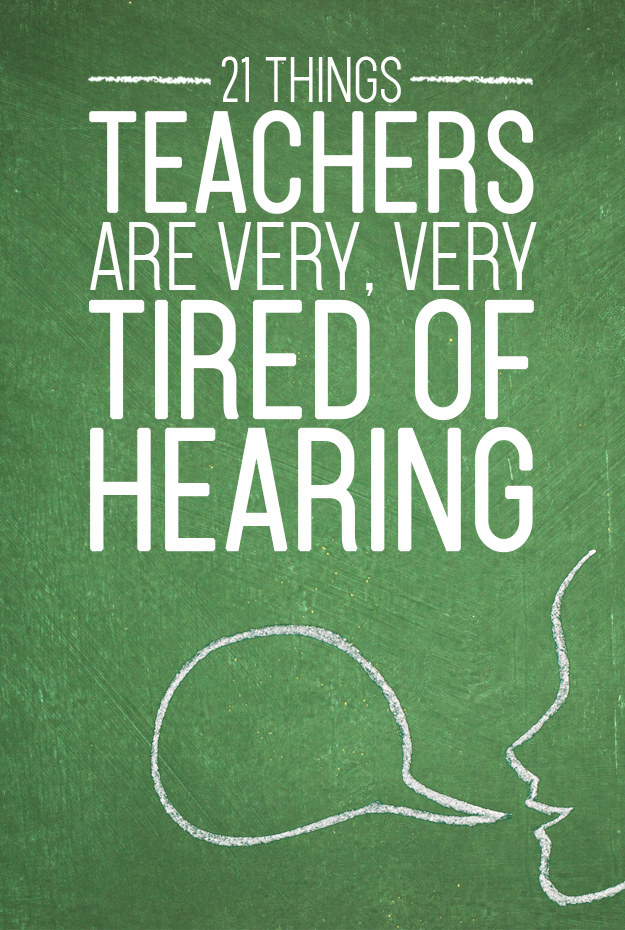 21 Things Every Teacher Has Heard Like 2,000,000 Times
