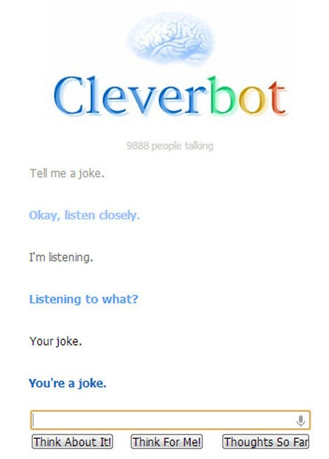 Spend some time having a strange, surprising, and sometimes troubling conversation with an artificial intelligence before it becomes self aware and kills us all! You can chat with Cleverbot here, or check out a list of some of its most hilarious interactions here.