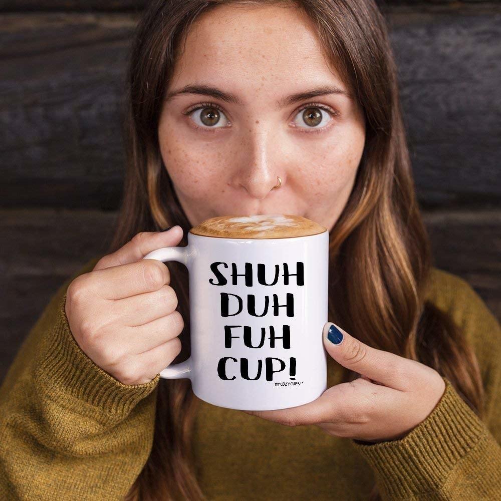 """Mug that says """"Shuh Duh Fuh Cup!"""""""