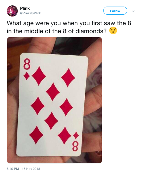 It reads: What age were you when you first saw the 8 in the middle of the 8 of diamonds?