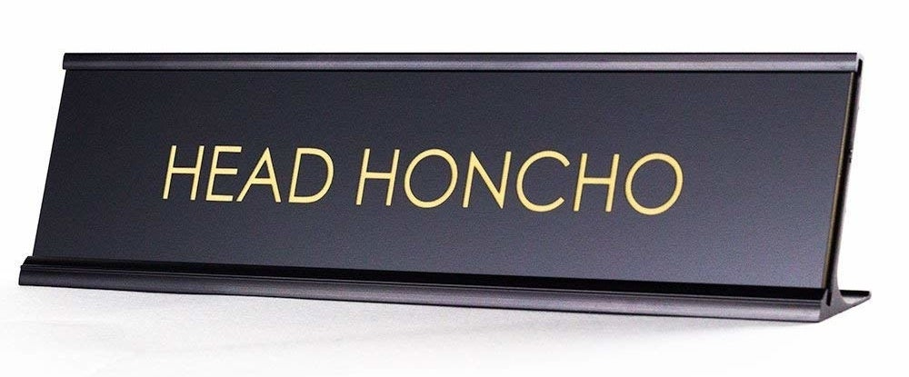 "name plate for desk that says ""head honcho"""
