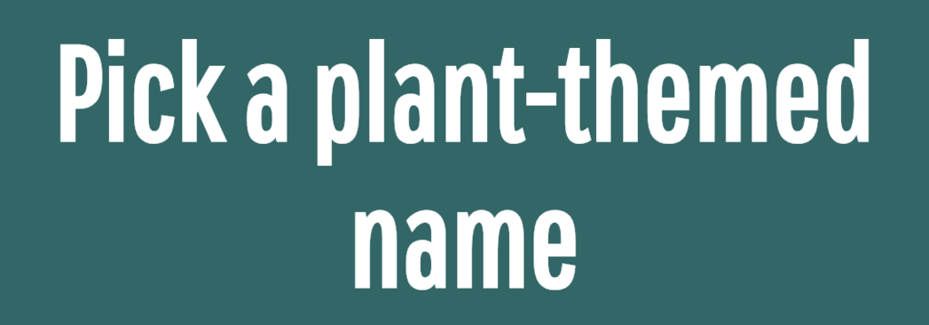 Pick a plant-themed name