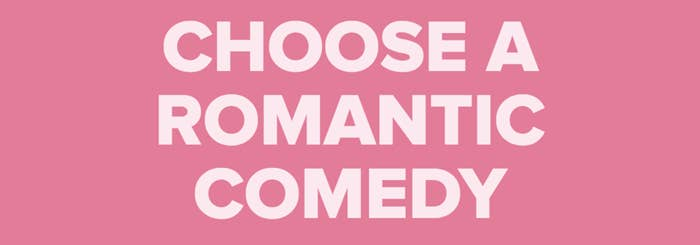 choose a romantic comedy