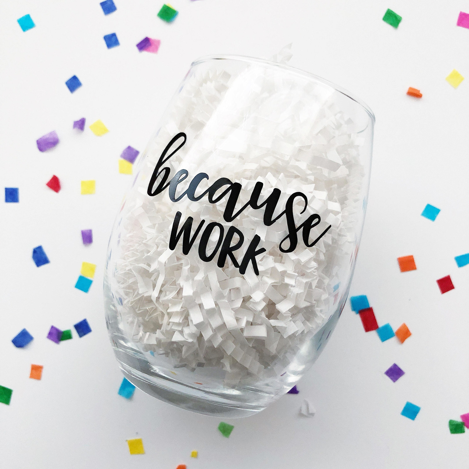 """clear stemless wine glass that says """"because work"""" on it"""