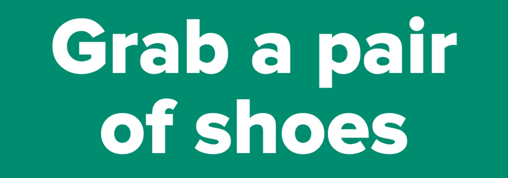Grab a pair of shoes