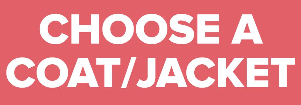 CHOOSE A COAT/JACKET