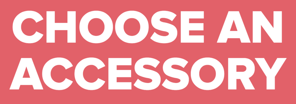 CHOOSE AN ACCESSORY