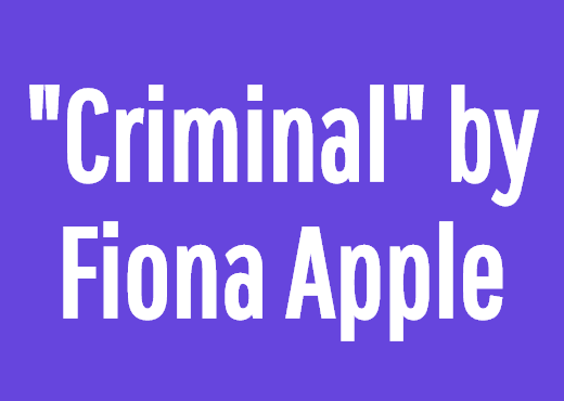 """Criminal"" by Fiona Apple"
