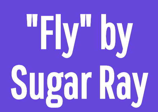 """Fly"" by Sugar Ray"