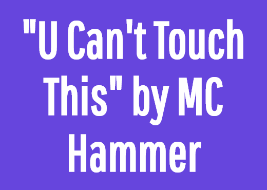 """U Can't Touch This"" by MC Hammer"