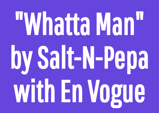 """""""Whatta Man"""" by Salt-N-Pepa with En Vogue"""