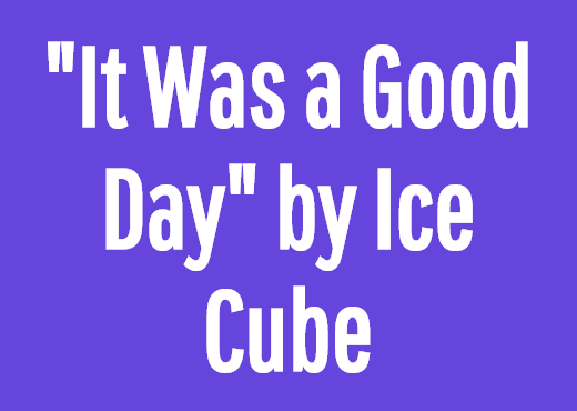 """It Was a Good Day"" by Ice Cube"