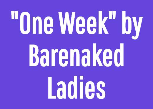"""""""One Week"""" by Barenaked Ladies"""