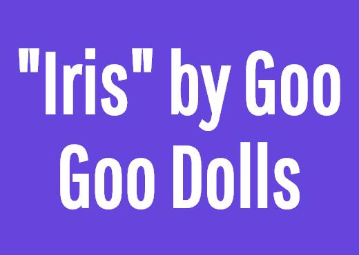"""Iris"" by Goo Goo Dolls"