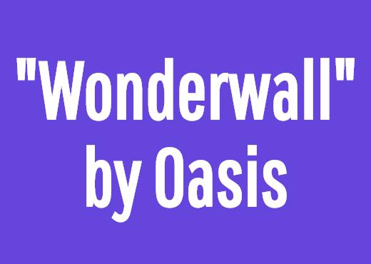 """""""Wonderwall"""" by Oasis"""