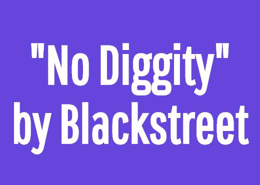 """No Diggity"" by Blackstreet"