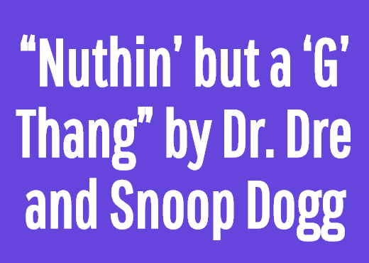 """Nuthin' but a 'G' Thang"" by Dr. Dre and Snoop Dogg"