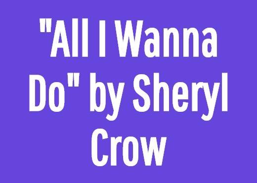 """All I Wanna Do"" by Sheryl Crow"