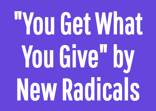 """You Get What You Give"" by New Radicals"
