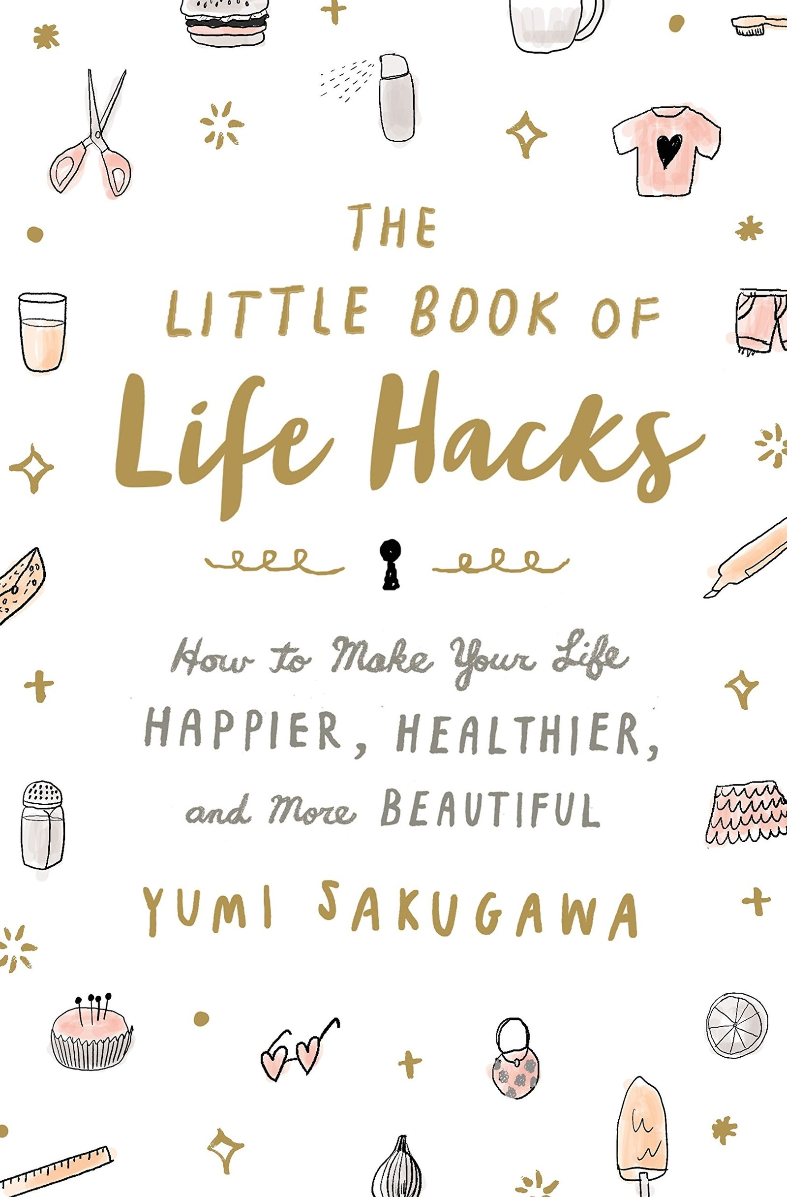 The cover of The Little Book of Life Hacks: How to Make Your Life Happier, Healthier, and More Beautiful