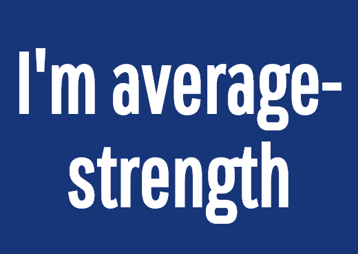 I'm average-strength