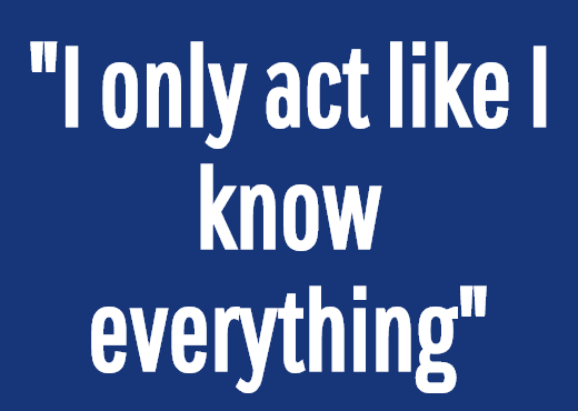 """I only act like I know everything"""