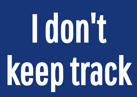 I don't keep track