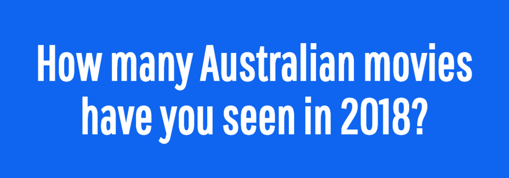 How Many Australian Movies Did You Actually Watch In 2018?
