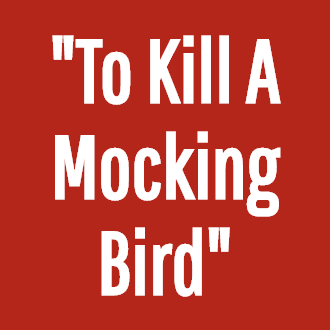 """To Kill A Mocking Bird"""