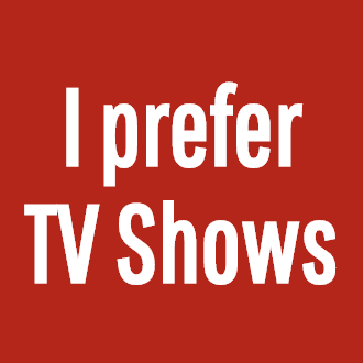 I prefer TV Shows