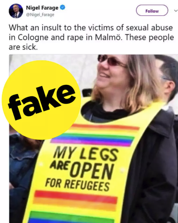 "Nigel  Farage shared a fake anti-refugee image  on Twitter to his 1.2 million followers. -  The original image was taken in 2015 by Canadian journalist Lasia Kretzel, now a  News 1130 reporter  in Vancouver, and shows a woman wearing a sign that says, ""My door is open for refugees""."