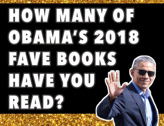 If You've Read 23/29 Of Obama's Fave 2018 Books, You're A Book Nerd