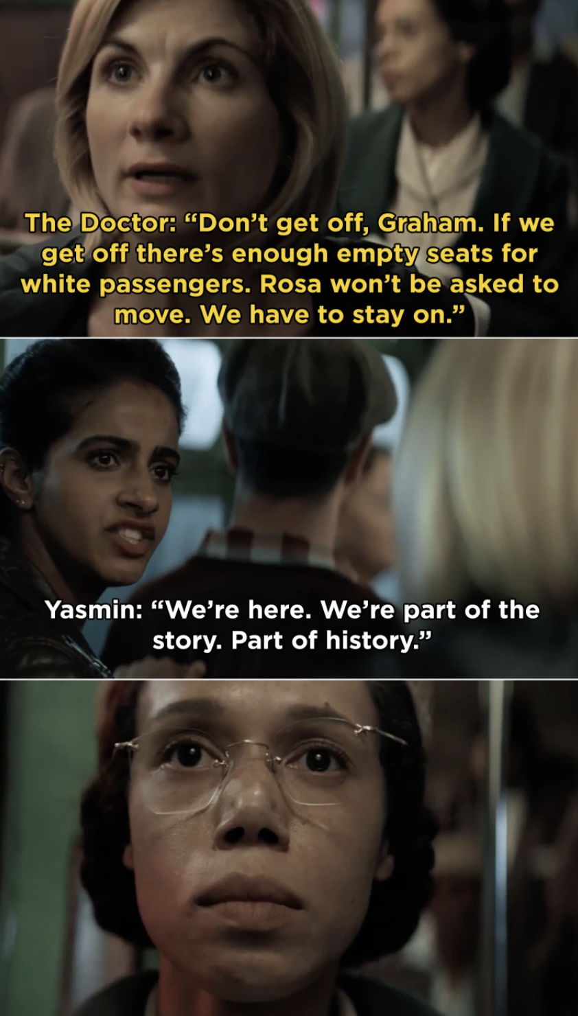 Not only did  Doctor Who  give us a female doctor this year, but they also delivered  a poignant and important episode  when Team TARDIS traveled back in time to make sure Rosa Parks succeeded in changing the world.