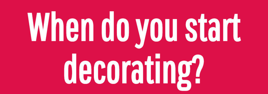 When do you start decorating?