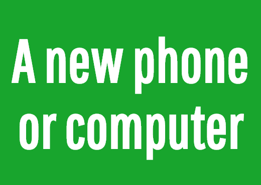 A new phone or computer