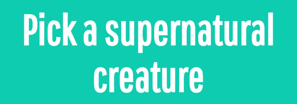Pick a supernatural creature