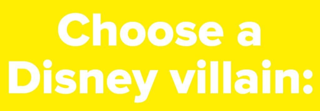 Choose a Disney villain: