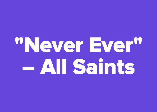 """Never Ever"" – All Saints<br />"