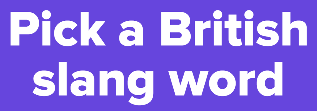 Pick a British slang word