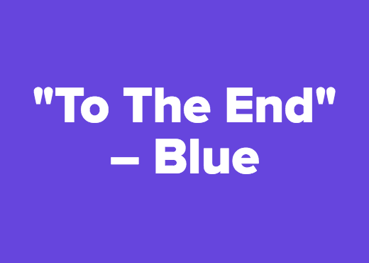 """To The End"" – Blue"