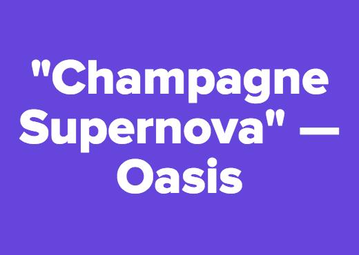 """Champagne Supernova"" — Oasis"
