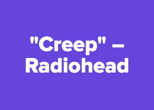 """Creep"" – Radiohead"