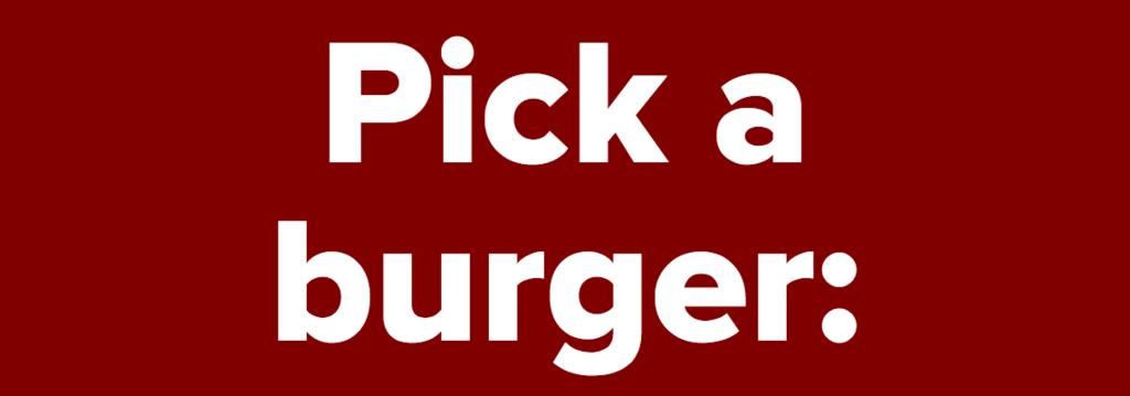 Pick a burger: