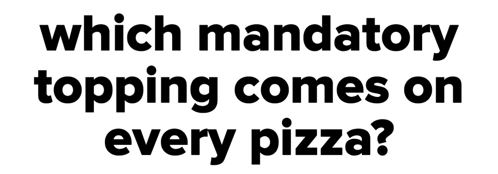 which mandatory topping comes on every pizza?