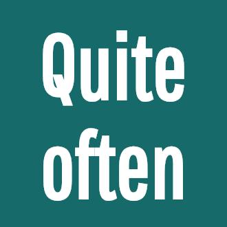 Quite often